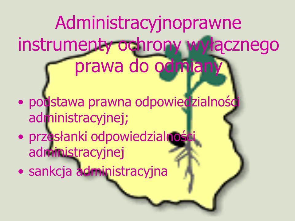 Administracyjnoprawne instrumenty ochrony wyłącznego prawa do odmiany podstawa prawna odpowiedzialności administracyjnej; przesłanki odpowiedzialności