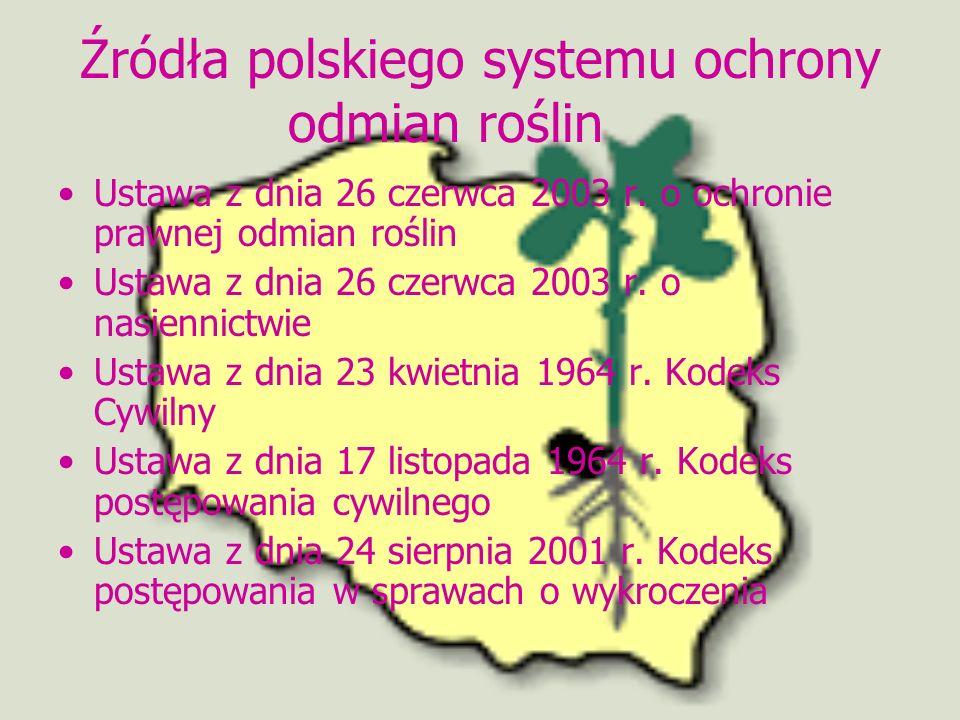 Źródła polskiego systemu ochrony odmian roślin Ustawa z dnia 26 czerwca 2003 r. o ochronie prawnej odmian roślin Ustawa z dnia 26 czerwca 2003 r. o na