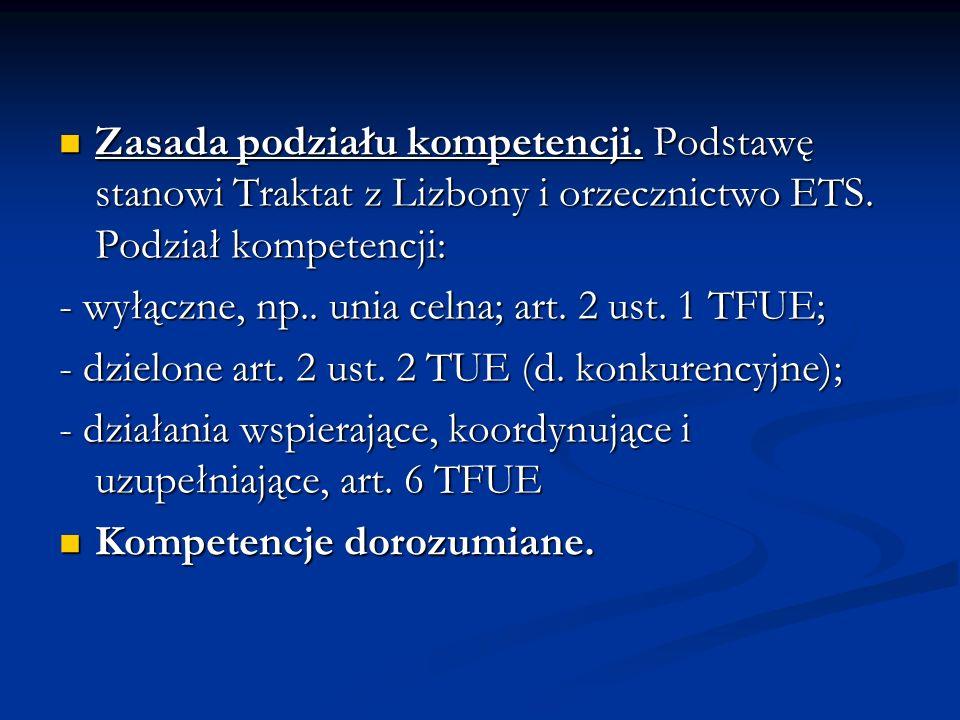 Zasada podziału kompetencji. Podstawę stanowi Traktat z Lizbony i orzecznictwo ETS. Podział kompetencji: Zasada podziału kompetencji. Podstawę stanowi