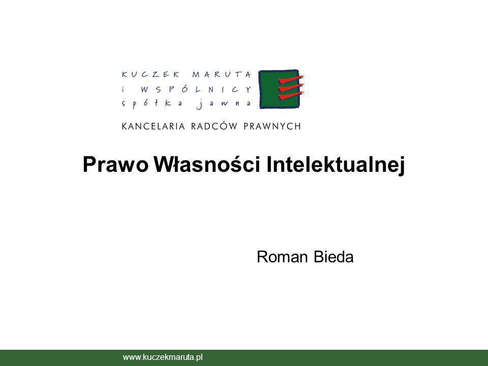 Prawo Własności Intelektualnej Roman Bieda www.kuczekmaruta.pl Prawo Własności Intelektualnej