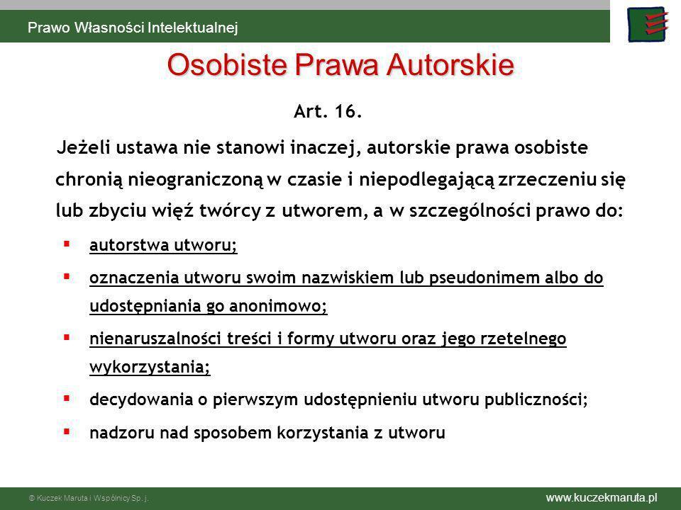 www.kuczekmaruta.pl © Kuczek Maruta i Wspólnicy Sp. j. Art. 16. Jeżeli ustawa nie stanowi inaczej, autorskie prawa osobiste chronią nieograniczoną w c