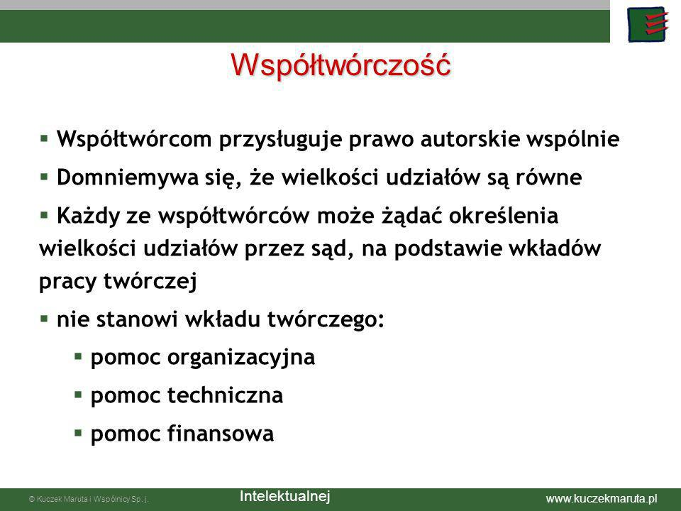 www.kuczekmaruta.pl © Kuczek Maruta i Wspólnicy Sp. j. Współtwórczość Współtwórcom przysługuje prawo autorskie wspólnie Domniemywa się, że wielkości u