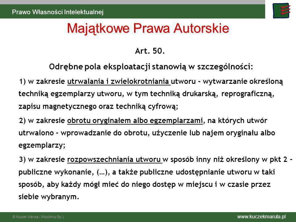 www.kuczekmaruta.pl © Kuczek Maruta i Wspólnicy Sp. j. Art. 50. Odrębne pola eksploatacji stanowią w szczególności: 1) w zakresie utrwalania i zwielok