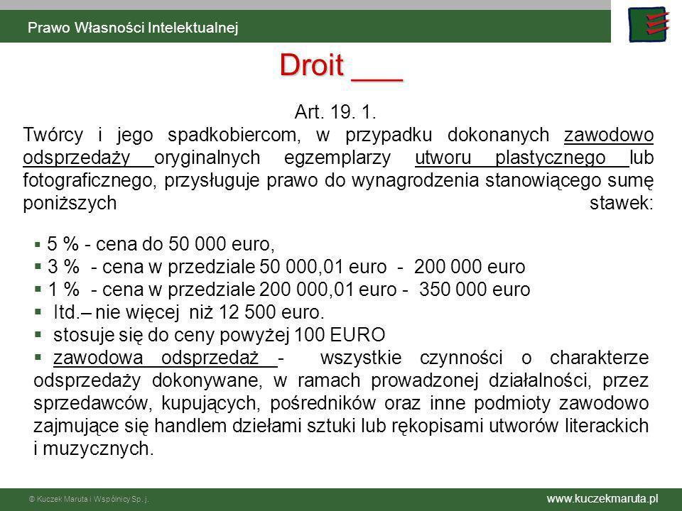 www.kuczekmaruta.pl © Kuczek Maruta i Wspólnicy Sp. j. Prawo Własności Intelektualnej Droit ___ Art. 19. 1. Twórcy i jego spadkobiercom, w przypadku d