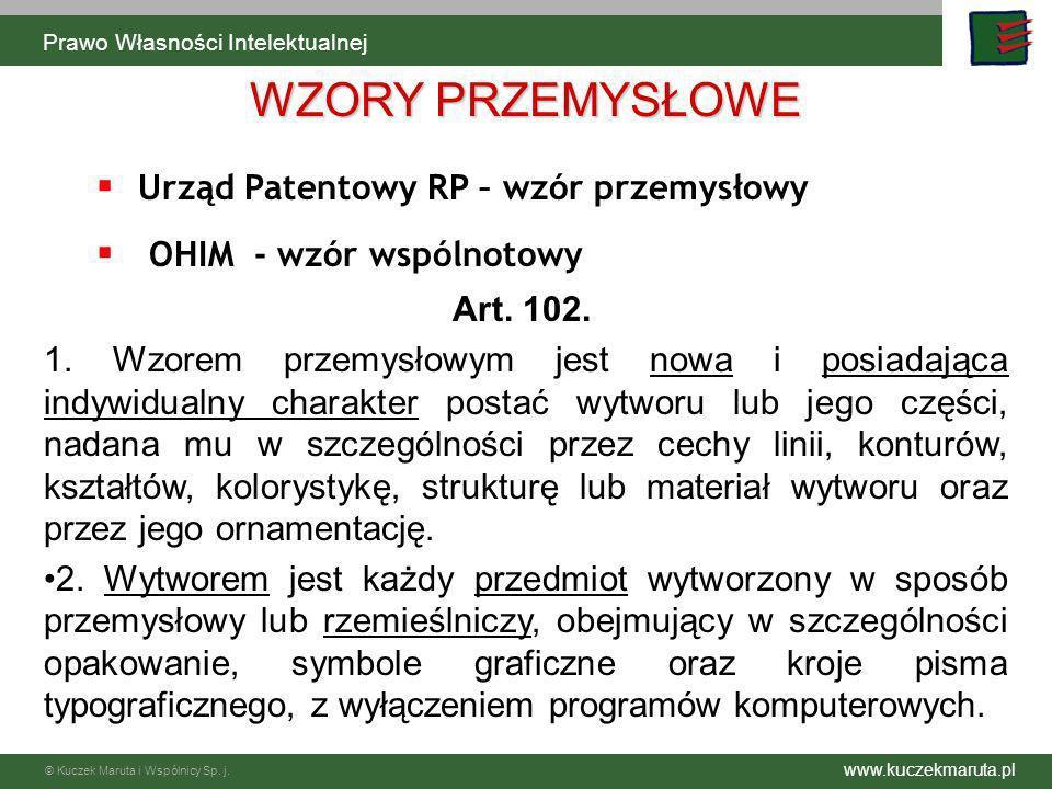 www.kuczekmaruta.pl © Kuczek Maruta i Wspólnicy Sp. j. Urząd Patentowy RP – wzór przemysłowy OHIM - wzór wspólnotowy Art. 102. 1. Wzorem przemysłowym