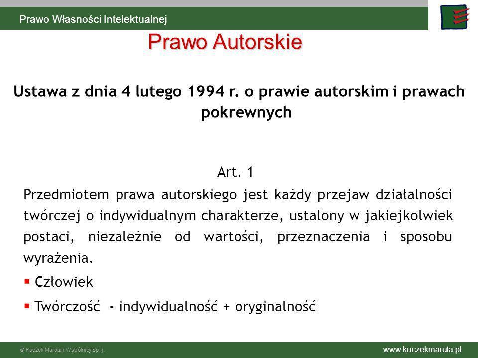 www.kuczekmaruta.pl © Kuczek Maruta i Wspólnicy Sp. j. Prawo Autorskie Ustawa z dnia 4 lutego 1994 r. o prawie autorskim i prawach pokrewnych Art. 1 P