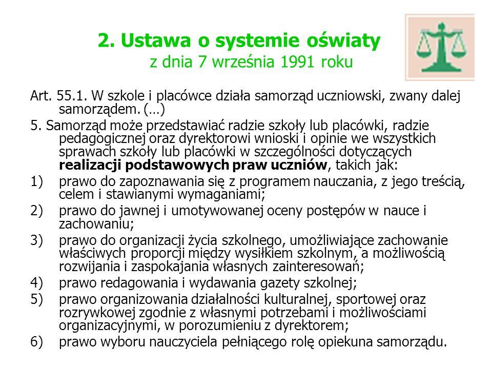2. Ustawa o systemie oświaty z dnia 7 września 1991 roku Art. 55.1. W szkole i placówce działa samorząd uczniowski, zwany dalej samorządem. (…) 5. Sam