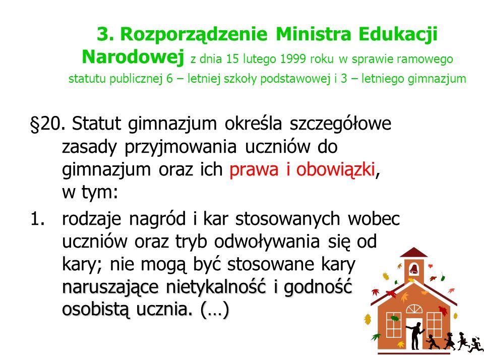 3. Rozporządzenie Ministra Edukacji Narodowej z dnia 15 lutego 1999 roku w sprawie ramowego statutu publicznej 6 – letniej szkoły podstawowej i 3 – le