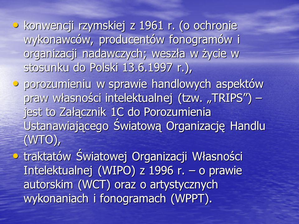 konwencji rzymskiej z 1961 r. (o ochronie wykonawców, producentów fonogramów i organizacji nadawczych; weszła w życie w stosunku do Polski 13.6.1997 r