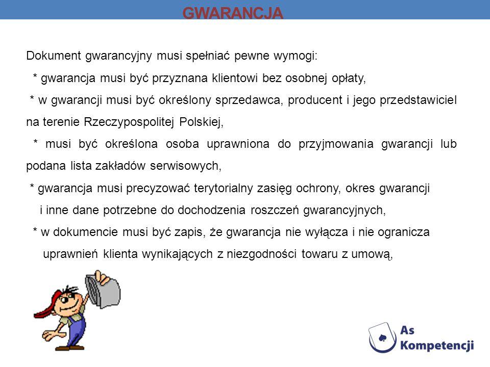 GWARANCJA Dokument gwarancyjny musi spełniać pewne wymogi: * gwarancja musi być przyznana klientowi bez osobnej opłaty, * w gwarancji musi być określo