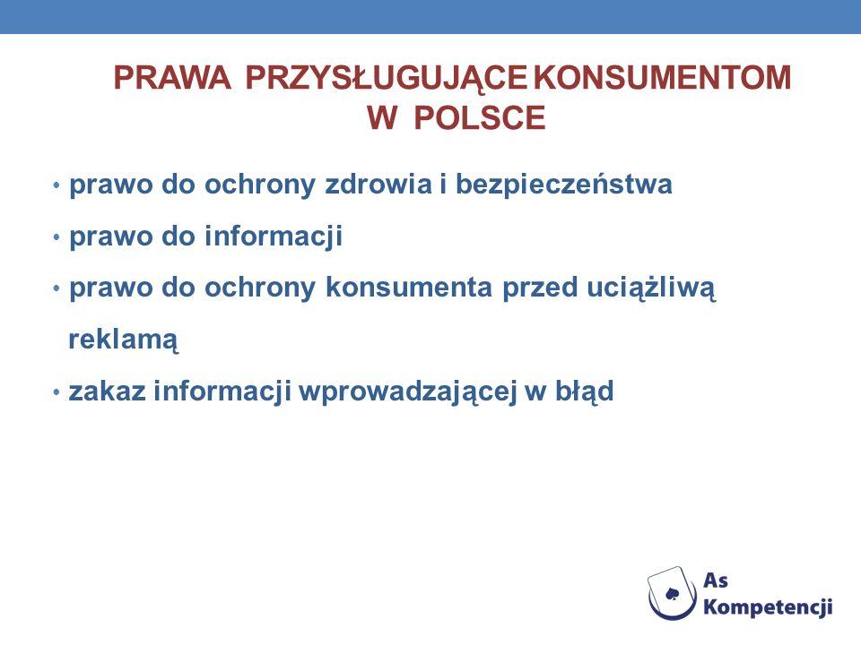 PRAWA PRZYSŁUGUJĄCE KONSUMENTOM W POLSCE prawo do ochrony zdrowia i bezpieczeństwa prawo do informacji prawo do ochrony konsumenta przed uciążliwą rek