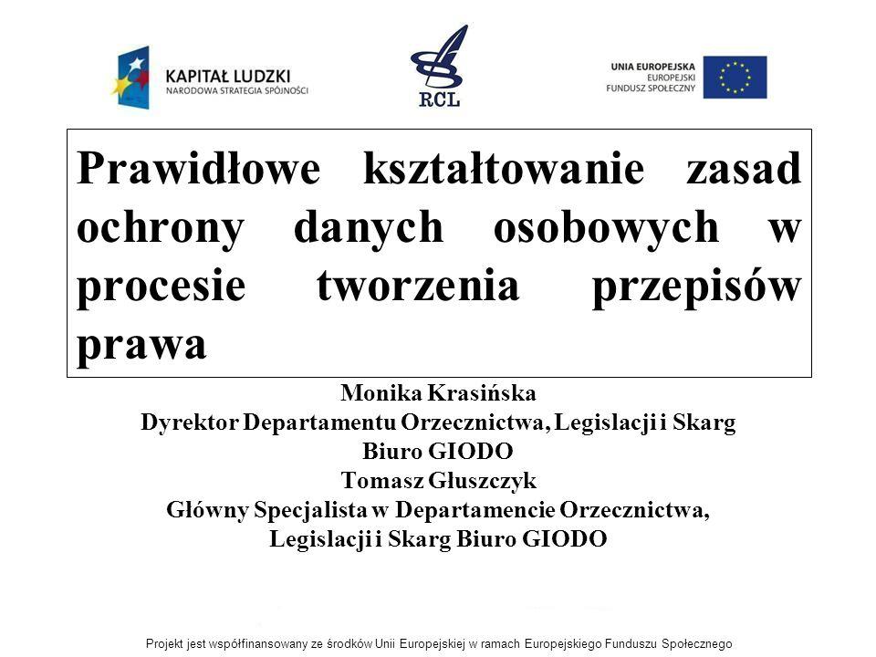 Prawidłowe kształtowanie zasad ochrony danych osobowych w procesie tworzenia przepisów prawa Monika Krasińska Dyrektor Departamentu Orzecznictwa, Legi