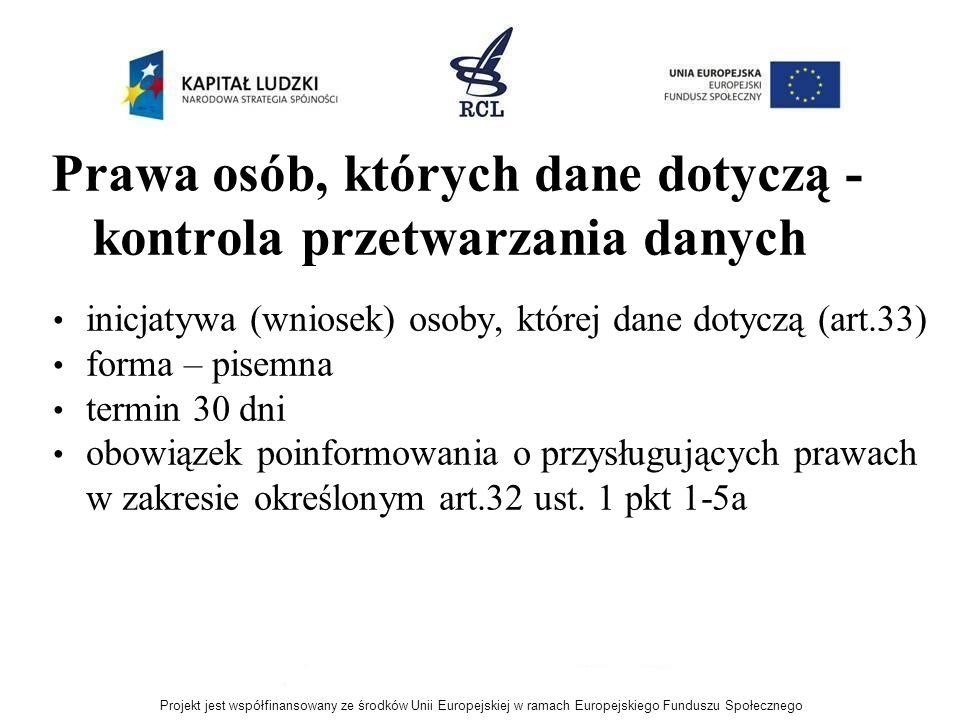 Prawa osób, których dane dotyczą - kontrola przetwarzania danych inicjatywa (wniosek) osoby, której dane dotyczą (art.33) forma – pisemna termin 30 dn