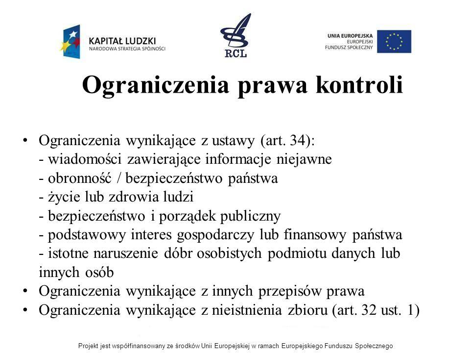 Ograniczenia prawa kontroli Ograniczenia wynikające z ustawy (art. 34): - wiadomości zawierające informacje niejawne - obronność / bezpieczeństwo pańs