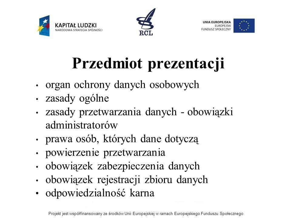Przedmiot prezentacji organ ochrony danych osobowych zasady ogólne zasady przetwarzania danych - obowiązki administratorów prawa osób, których dane do