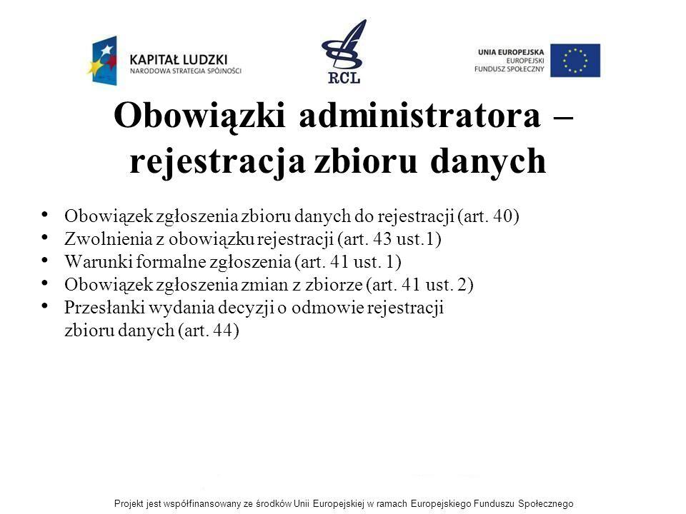 Obowiązki administratora – rejestracja zbioru danych Obowiązek zgłoszenia zbioru danych do rejestracji (art. 40) Zwolnienia z obowiązku rejestracji (a