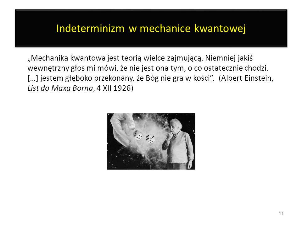 Indeterminizm w czasie Procesy takie, jak rozpad atomów pierwiastków promieniotwórczych podlegają jedynie prawidłowościom statystycznym.