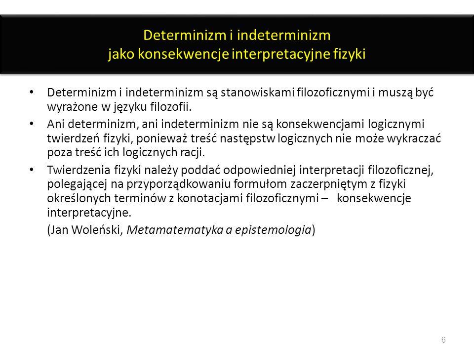 Determinizm i indeterminizm jako konsekwencje interpretacyjne fizyki Determinizm i indeterminizm są stanowiskami filozoficznymi i muszą być wyrażone w