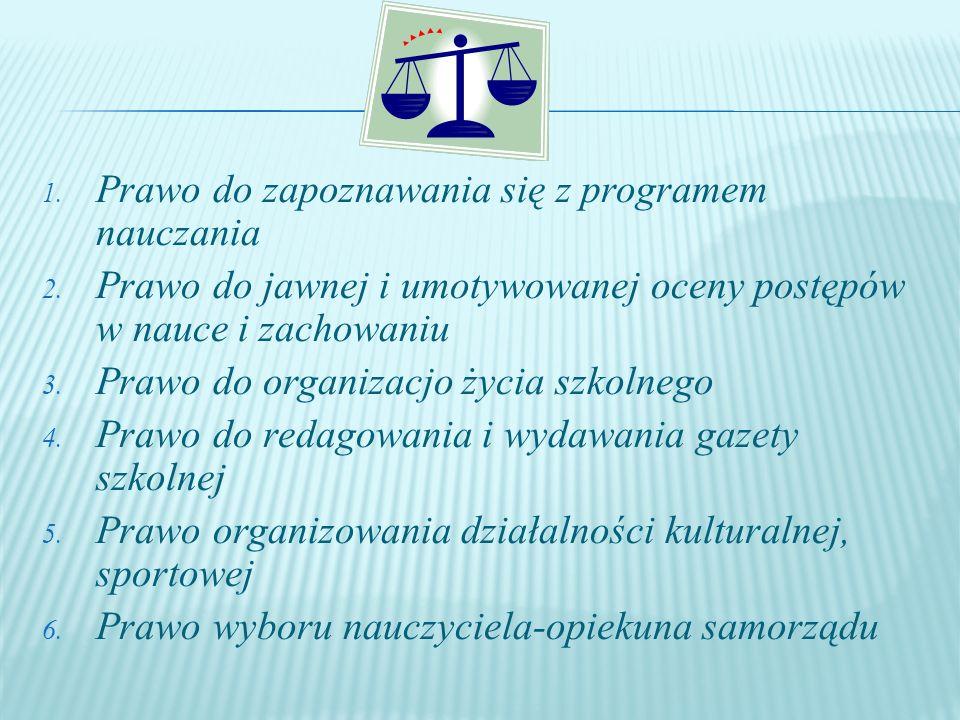1. Prawo do zapoznawania się z programem nauczania 2. Prawo do jawnej i umotywowanej oceny postępów w nauce i zachowaniu 3. Prawo do organizacjo życia