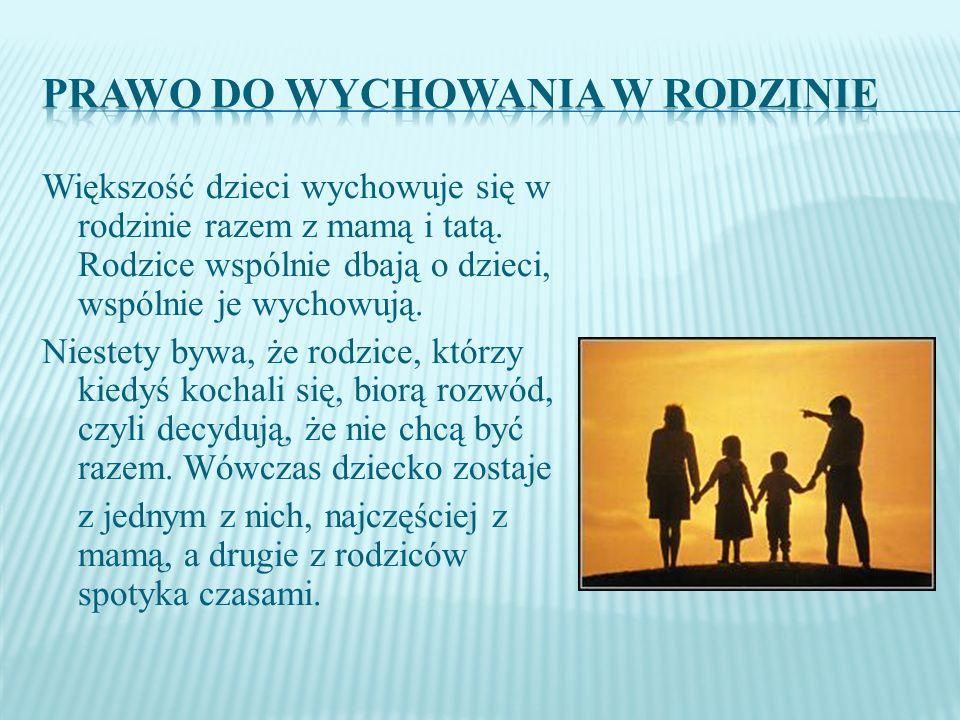 W Konwencji o Prawach Dziecka jest napisane, że każde dziecko ma prawo do kontaktów z obojgiem rodziców, gdy nie może być z nimi razem.