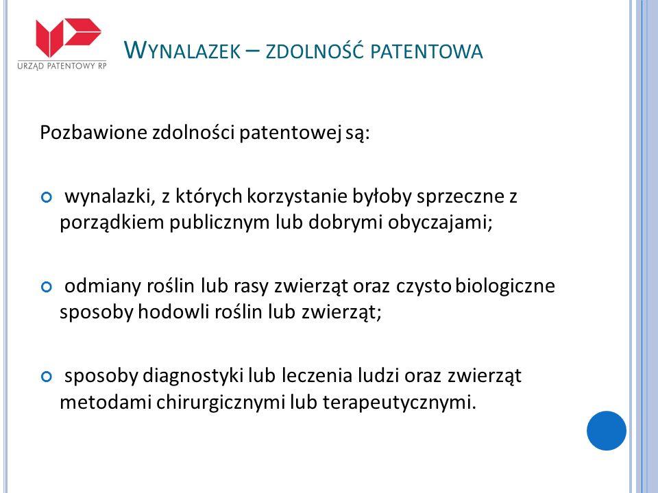 W YNALAZEK – ZDOLNOŚĆ PATENTOWA Pozbawione zdolności patentowej są: wynalazki, z których korzystanie byłoby sprzeczne z porządkiem publicznym lub dobr