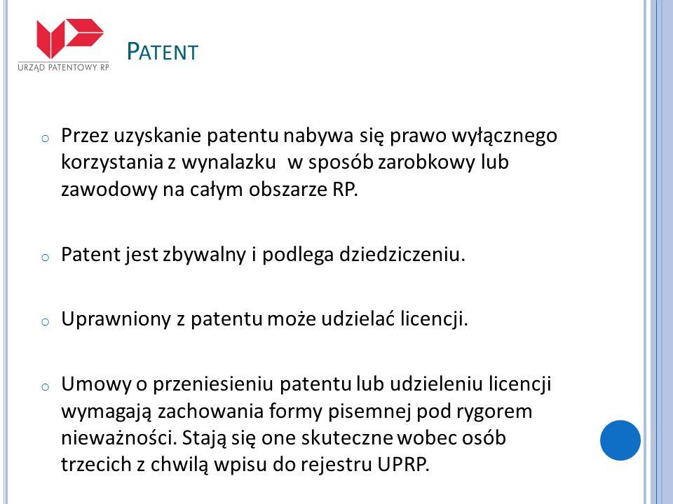 P ATENT o Przez uzyskanie patentu nabywa się prawo wyłącznego korzystania z wynalazku w sposób zarobkowy lub zawodowy na całym obszarze RP. o Patent j