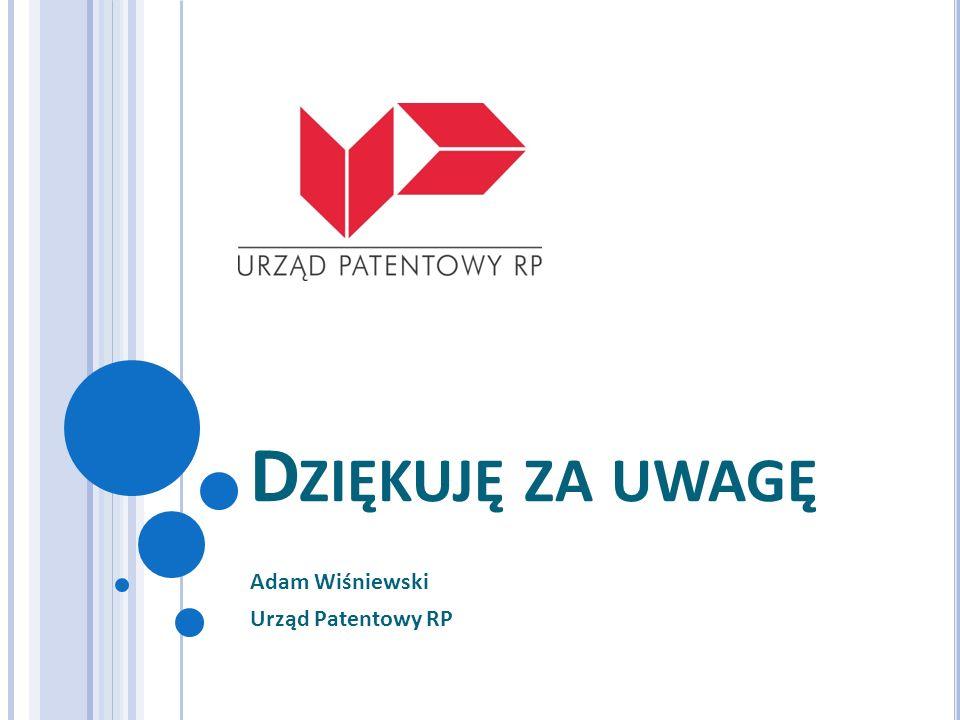 D ZIĘKUJĘ ZA UWAGĘ Adam Wiśniewski Urząd Patentowy RP