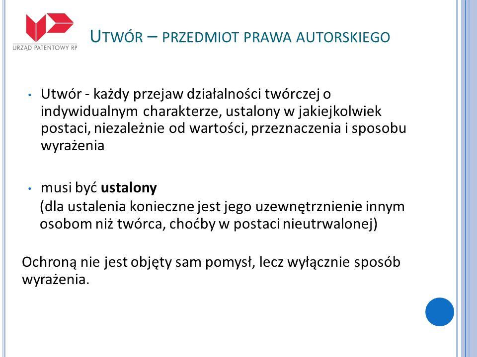 U TWÓR – PRZEDMIOT PRAWA AUTORSKIEGO Przedmiotem prawa autorskiego są m.in.