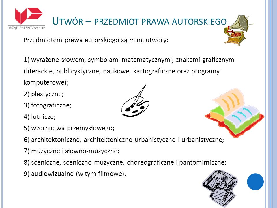 U TWÓR – PRZEDMIOT PRAWA AUTORSKIEGO Przedmiotem prawa autorskiego są m.in. utwory: 1) wyrażone słowem, symbolami matematycznymi, znakami graficznymi