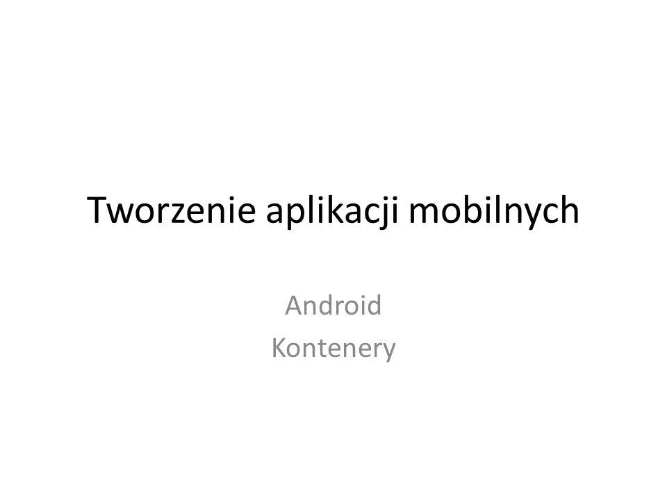 Tworzenie aplikacji mobilnych Android Kontenery