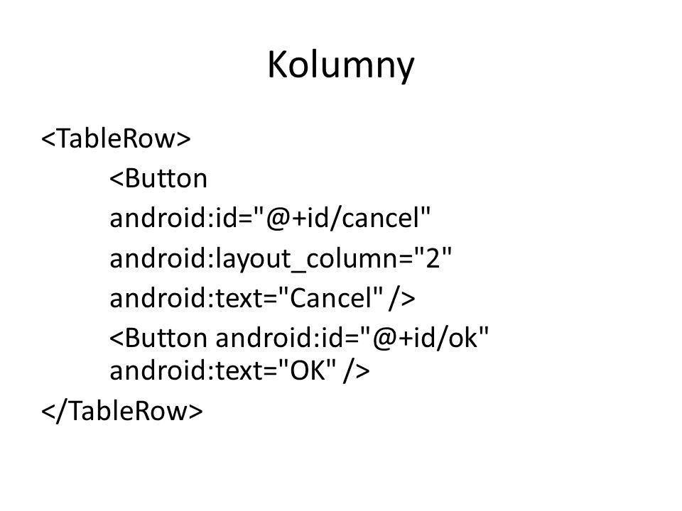 Kolumny <Button android:id=