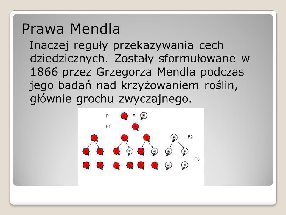 Prawa Mendla Inaczej reguły przekazywania cech dziedzicznych. Zostały sformułowane w 1866 przez Grzegorza Mendla podczas jego badań nad krzyżowaniem r
