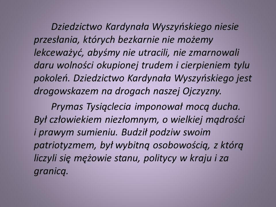Dziedzictwo Kardynała Wyszyńskiego niesie przesłania, których bezkarnie nie możemy lekceważyć, abyśmy nie utracili, nie zmarnowali daru wolności okupi