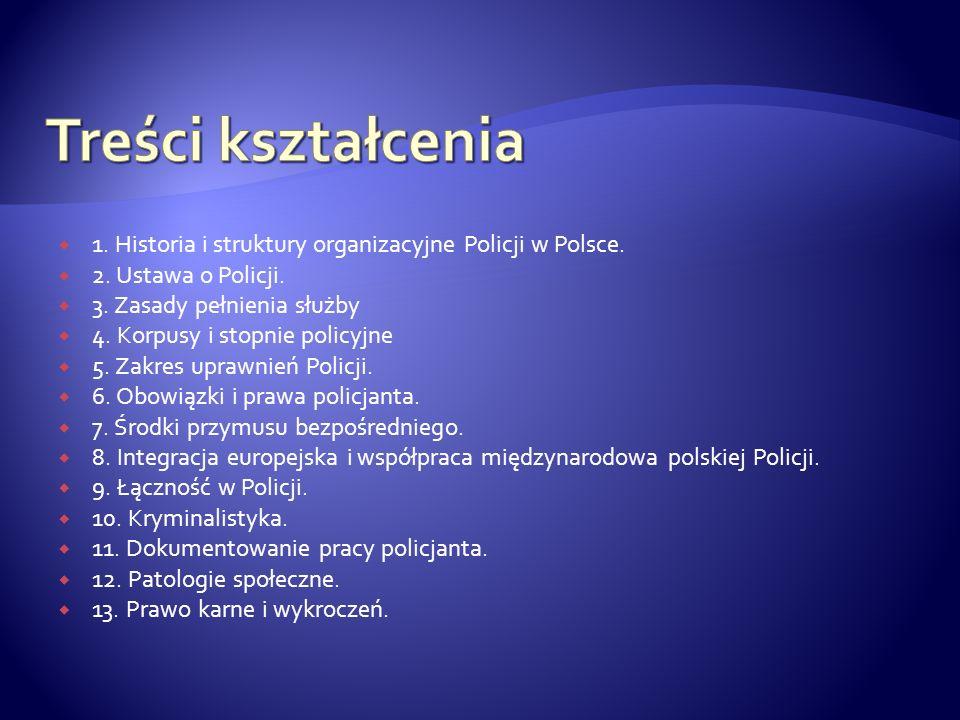 1. Historia i struktury organizacyjne Policji w Polsce. 2. Ustawa o Policji. 3. Zasady pełnienia służby 4. Korpusy i stopnie policyjne 5. Zakres upraw