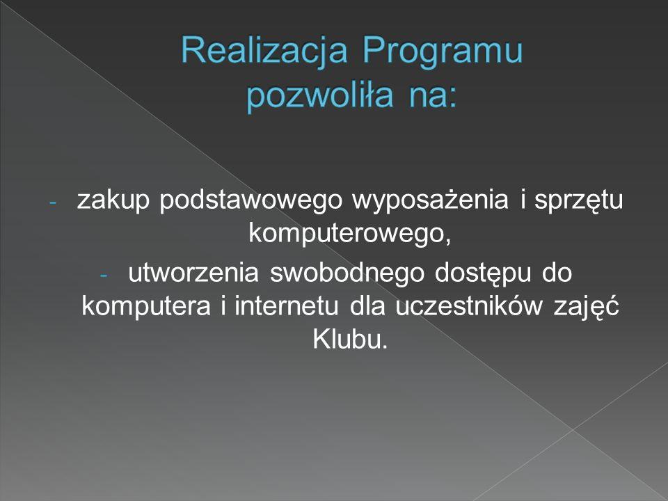 - zakup podstawowego wyposażenia i sprzętu komputerowego, - utworzenia swobodnego dostępu do komputera i internetu dla uczestników zajęć Klubu.