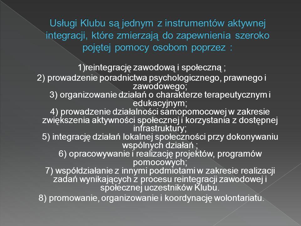 1)reintegrację zawodową i społeczną ; 2) prowadzenie poradnictwa psychologicznego, prawnego i zawodowego; 3) organizowanie działań o charakterze terap