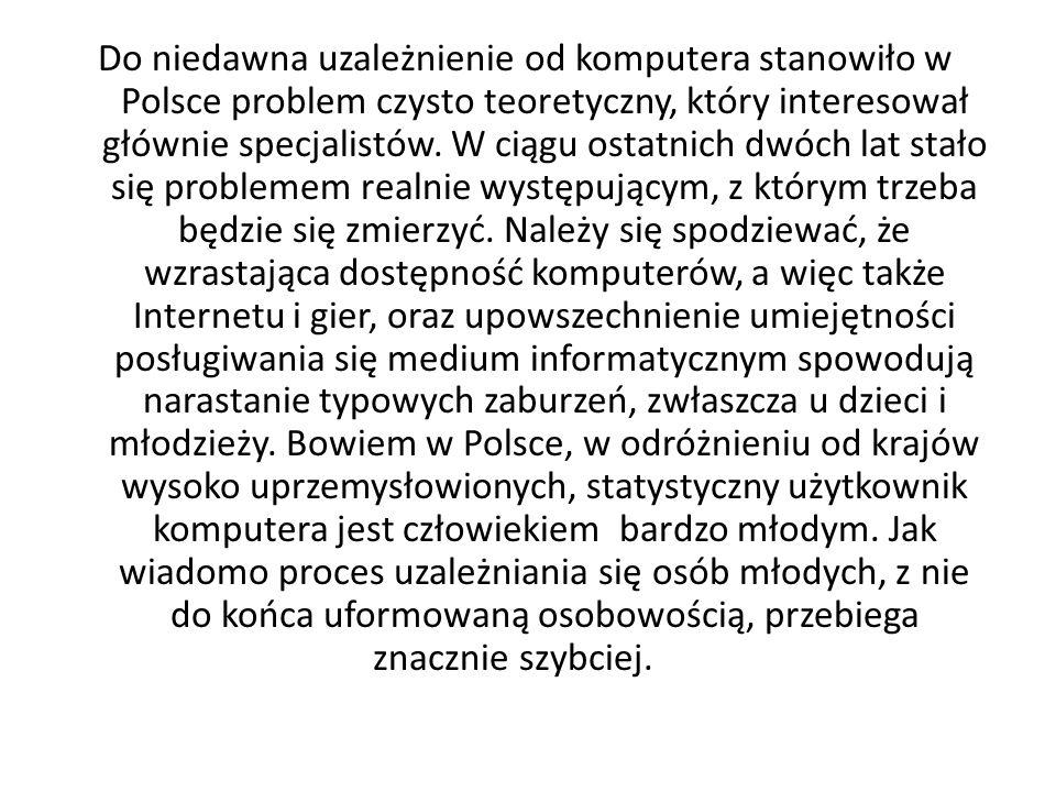 Do niedawna uzależnienie od komputera stanowiło w Polsce problem czysto teoretyczny, który interesował głównie specjalistów. W ciągu ostatnich dwóch l