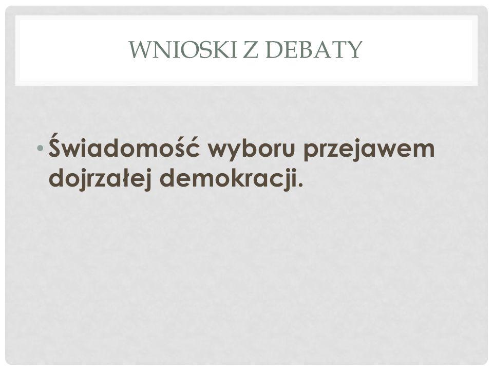WNIOSKI Z DEBATY Świadomość wyboru przejawem dojrzałej demokracji.