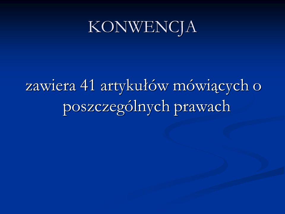KONWENCJA zawiera 41 artykułów mówiących o poszczególnych prawach zawiera 41 artykułów mówiących o poszczególnych prawach