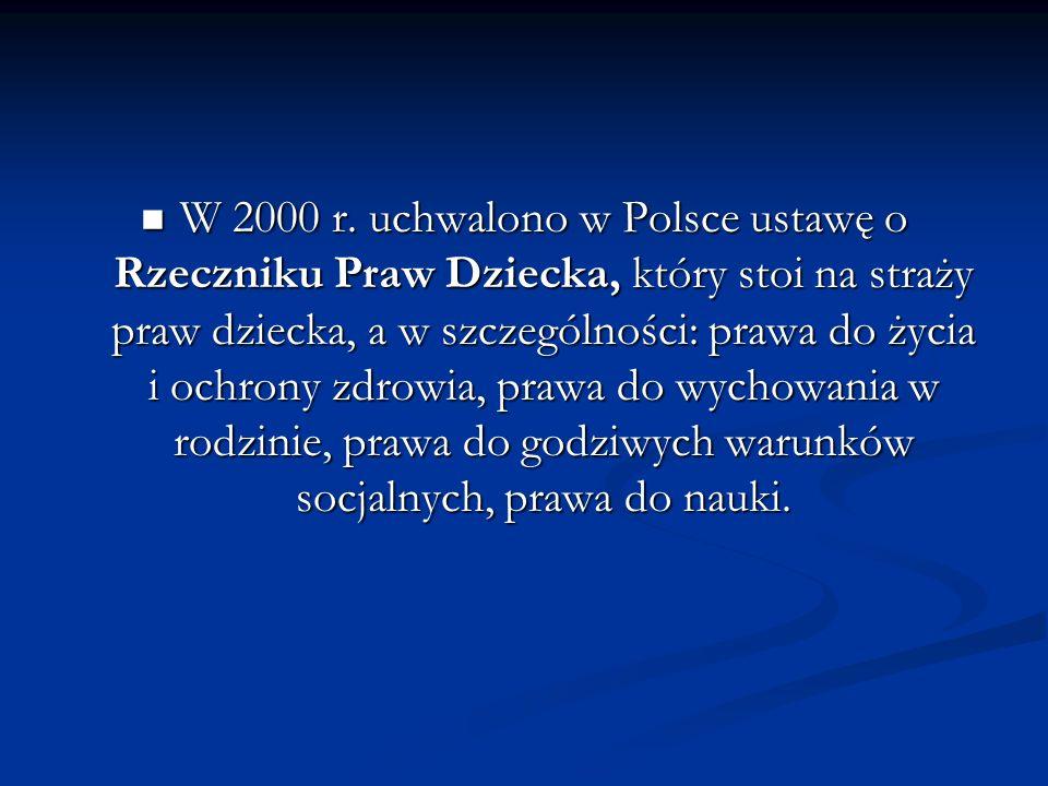 W 2000 r. uchwalono w Polsce ustawę o Rzeczniku Praw Dziecka, który stoi na straży praw dziecka, a w szczególności: prawa do życia i ochrony zdrowia,