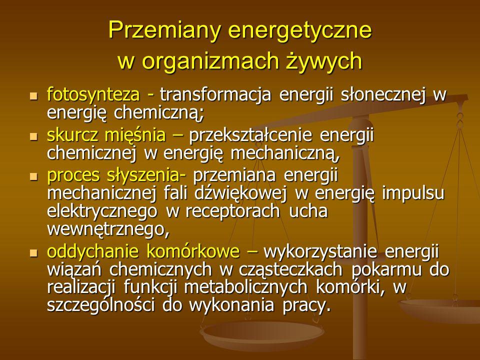 Przemiany energetyczne w organizmach żywych fotosynteza - transformacja energii słonecznej w energię chemiczną; fotosynteza - transformacja energii sł