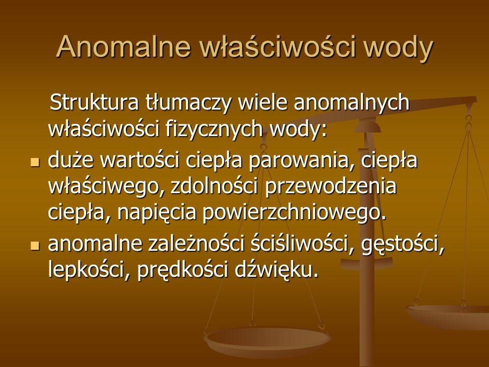 Anomalne właściwości wody Struktura tłumaczy wiele anomalnych właściwości fizycznych wody: Struktura tłumaczy wiele anomalnych właściwości fizycznych