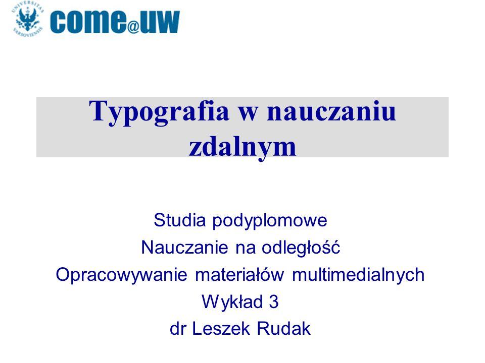 Typografia w nauczaniu zdalnym Studia podyplomowe Nauczanie na odległość Opracowywanie materiałów multimedialnych Wykład 3 dr Leszek Rudak
