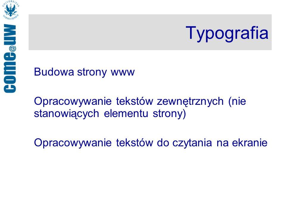 Typografia Budowa strony www Opracowywanie tekstów zewnętrznych (nie stanowiących elementu strony) Opracowywanie tekstów do czytania na ekranie