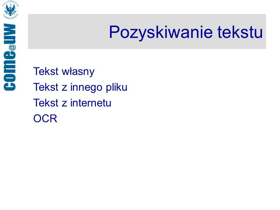 Pozyskiwanie tekstu Tekst własny Tekst z innego pliku Tekst z internetu OCR