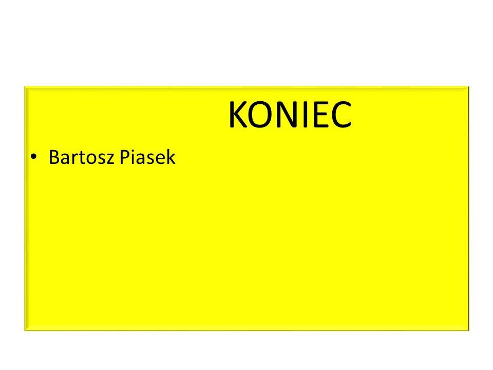KONIEC Bartosz Piasek