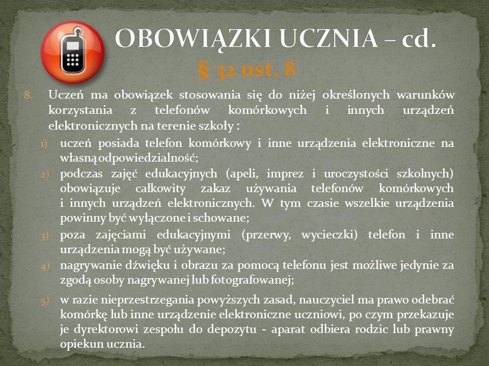 § 32 ust. 8 8. Uczeń ma obowiązek stosowania się do niżej określonych warunków korzystania z telefonów komórkowych i innych urządzeń elektronicznych n