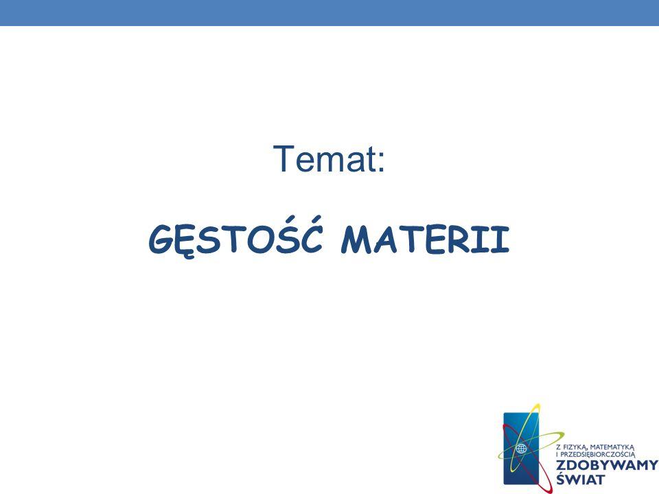 Temat: GĘSTOŚĆ MATERII