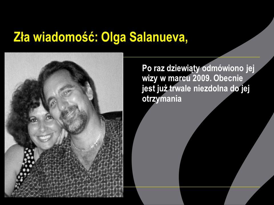 Zła wiadomość: Olga Salanueva, Po raz dziewiąty odmówiono jej wizy w marcu 2009.