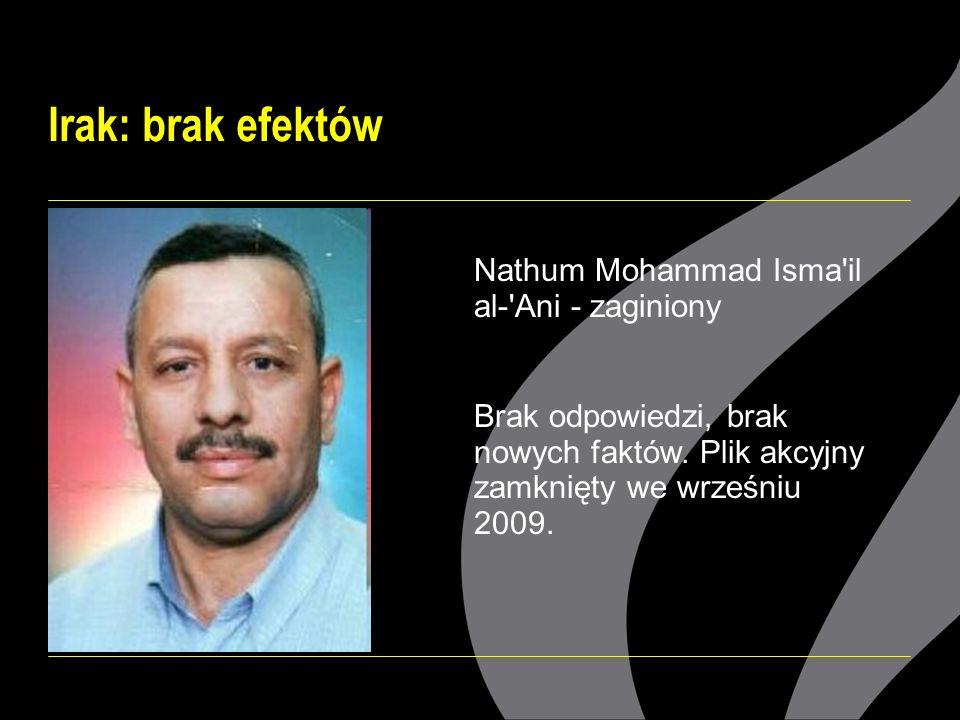 Irak: brak efektów Nathum Mohammad Isma il al- Ani - zaginiony Brak odpowiedzi, brak nowych faktów.
